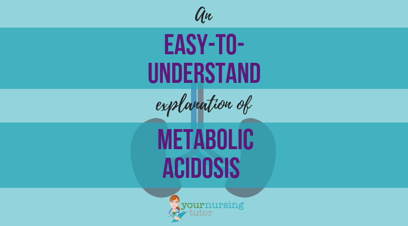 A clear explanation about Metabolic Acidosis for nursing school, explaining causes, signs & symptoms, treatment, and what you NEED to...